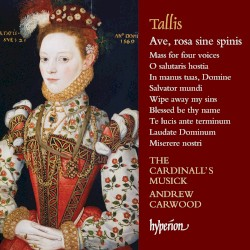 Ave, rosa sine spinis by Tallis ;   The Cardinall's Musick ,   Andrew Carwood