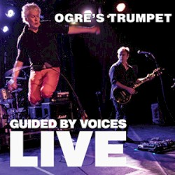 Ogre's Trumpet by Guided by Voices