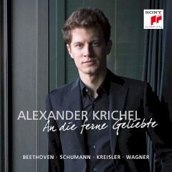 An die ferne Geliebte by Beethoven ,   Schumann ,   Kreisler ,   Wagner ;   Alexander Krichel