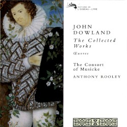 The Collected Works: Œuvres by John Dowland ;   The Consort of Musicke ,   Anthony Rooley
