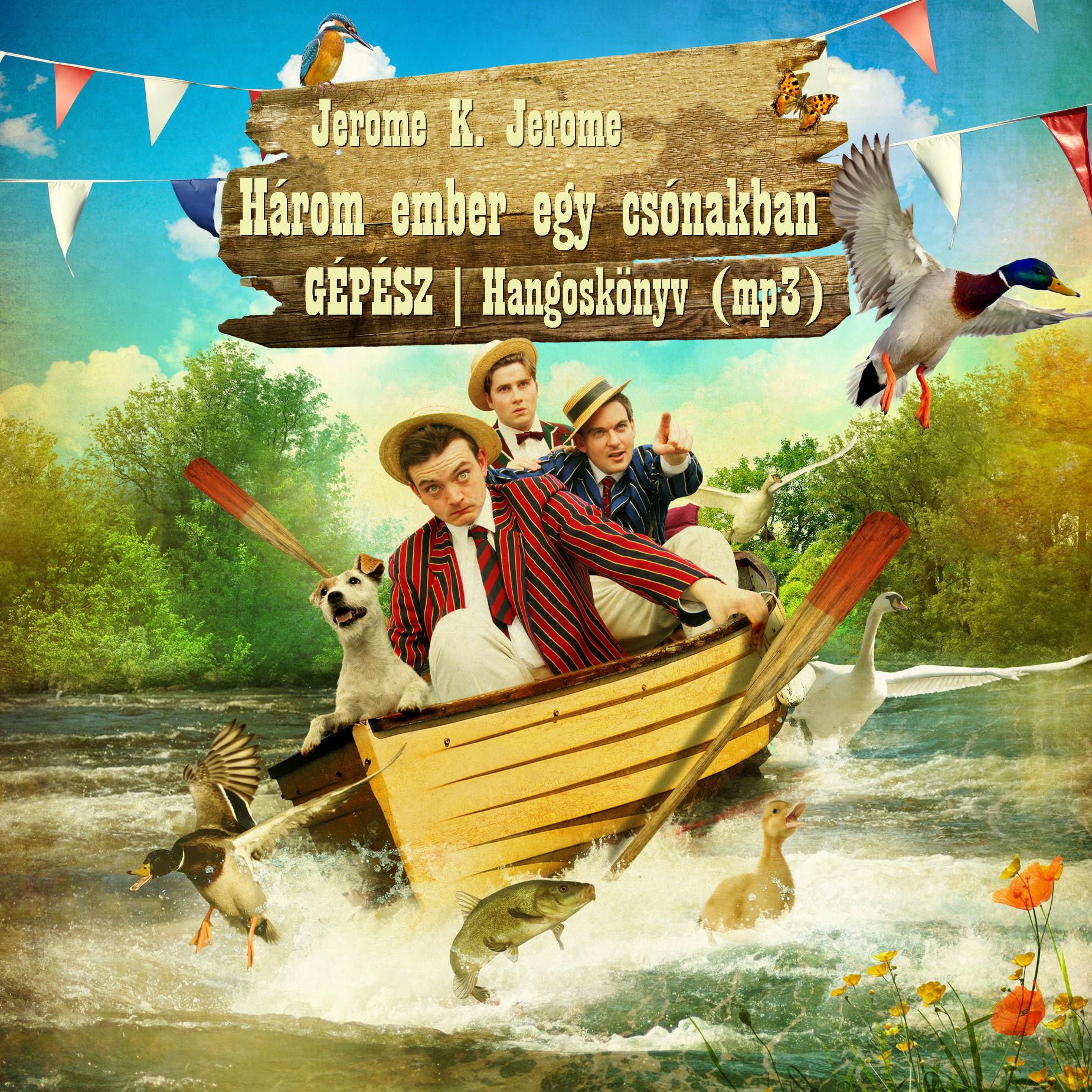 Jerome K. Jerome: Három ember egy csónakban (Előadja: Gépész) 2018 (Hangoskönyv)